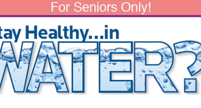 For Seniors Only!  Stay Healthy…in Water?!