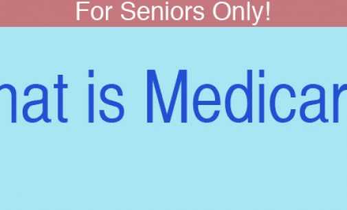 For Seniors Only!  -What is Medicare?